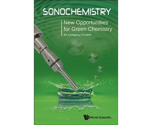Sonochemistry : New Opportunities for Green Chemistry (Hardcover) (Gregory Chatel) - image 1 of 1