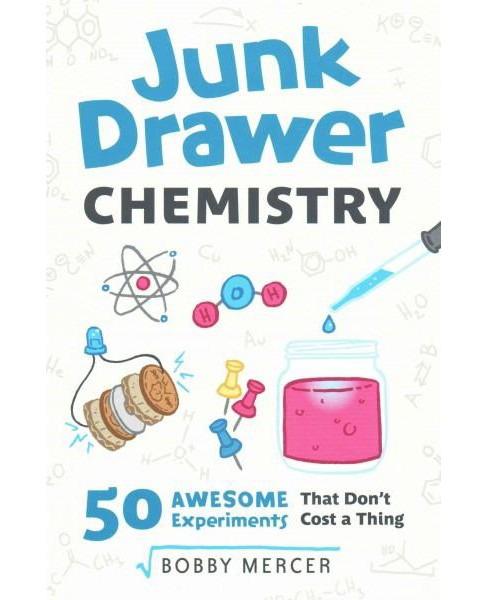 Junk Drawer Chemistry : 50 Awesome Experiments That Don't Cost a Thing (Paperback) (Bobby Mercer) - image 1 of 1