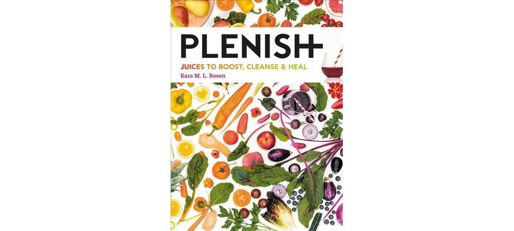 Plenish : Juices to Boost, Cleanse & Heal - by Kara M. L....