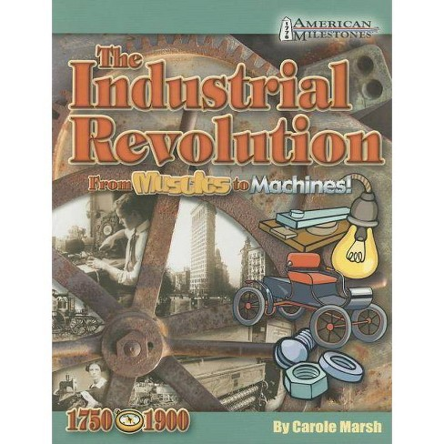 Industrial Revolution from Muscles to Machines! - (American Milestones (Gallopade International)) - image 1 of 1
