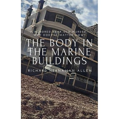 The Body in the Marine Buildings - by  Richard Hernaman Allen (Paperback) - image 1 of 1