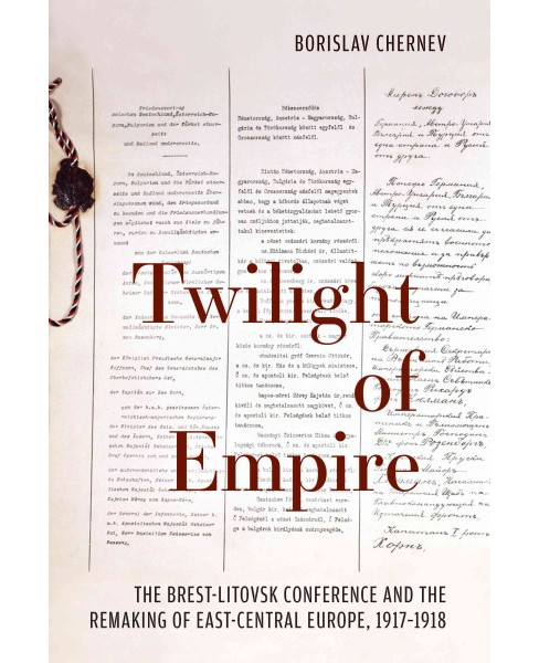 Twilight of Empire : The Brest-Litovsk Conference and the Remaking of East-Central Europe, 1917-1918 - image 1 of 1