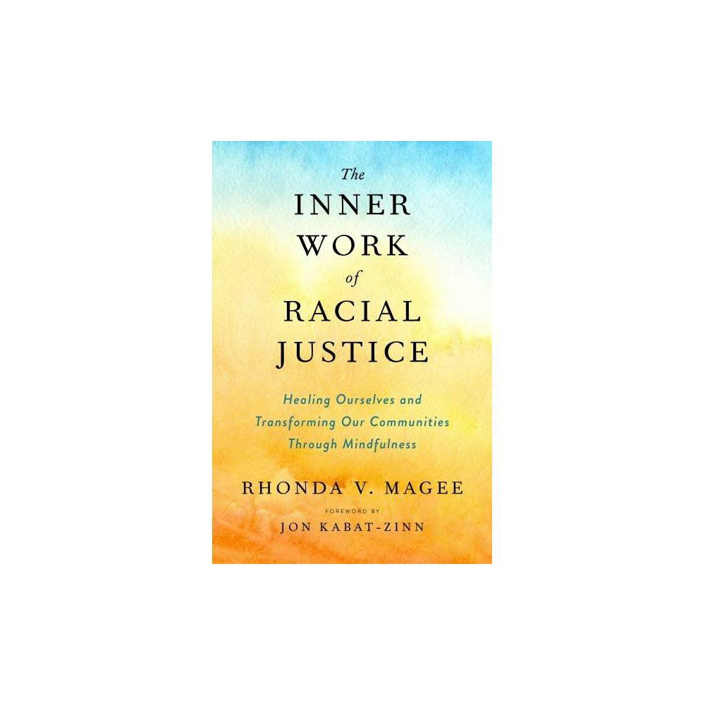 The Inner Work of Racial Justice - by Rhonda Magee (Hardcover)