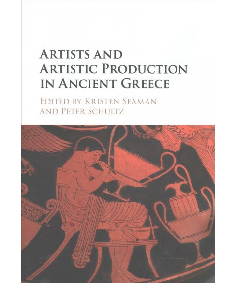 Artists and Artistic Production in Ancient Greece (Hardcover) - image 1 of 1