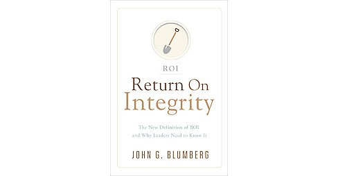 Return on Integrity : The New Definition of ROI and Why Leaders Need to Know It (Hardcover) (John G. - image 1 of 1