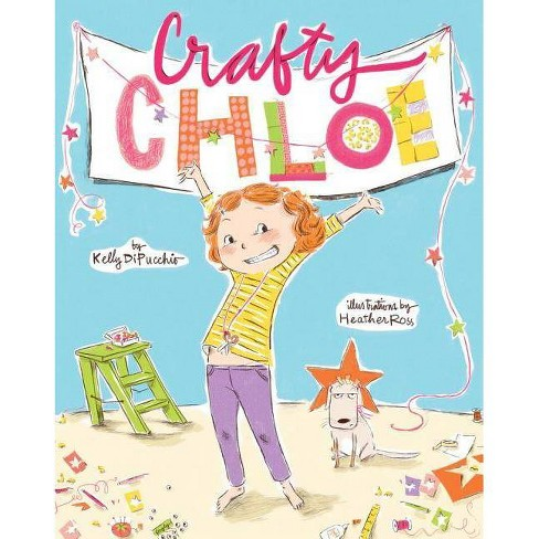 Crafty Chloe - by  Kelly Dipucchio (Hardcover) - image 1 of 1