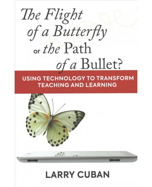 Flight of a Butterfly or the Path of a Bullet? : Using Technology to Transform Teaching and Learning - image 1 of 1