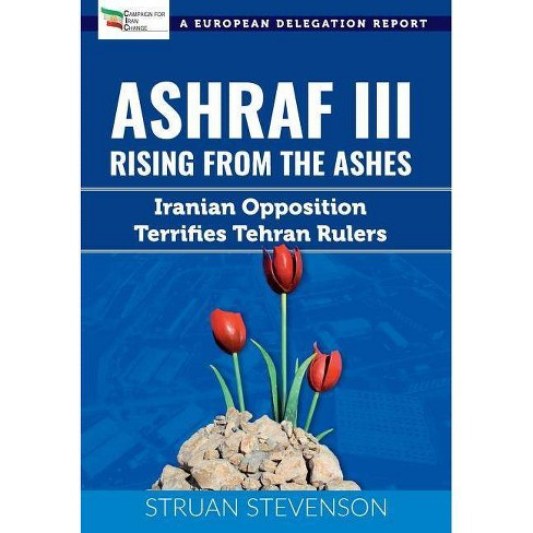 Ashraf III, Rising from the Ashes - by  Struan Stevenson (Paperback) - image 1 of 1