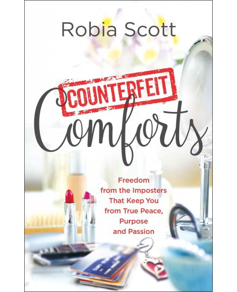 Counterfeit Comforts : Freedom from the Imposters That Keep You from True Peace, Purpose and Passion - image 1 of 1