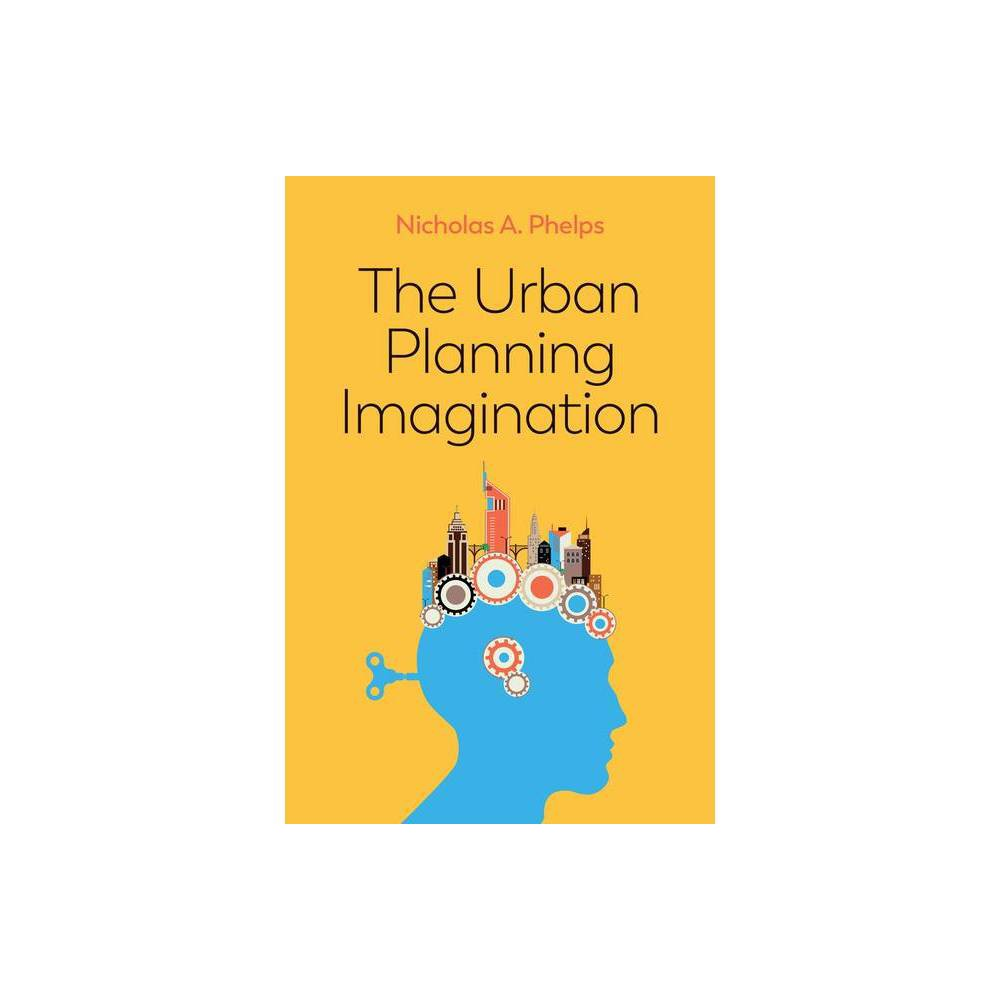 The Urban Planning Imagination By Nicholas A Phelps Paperback