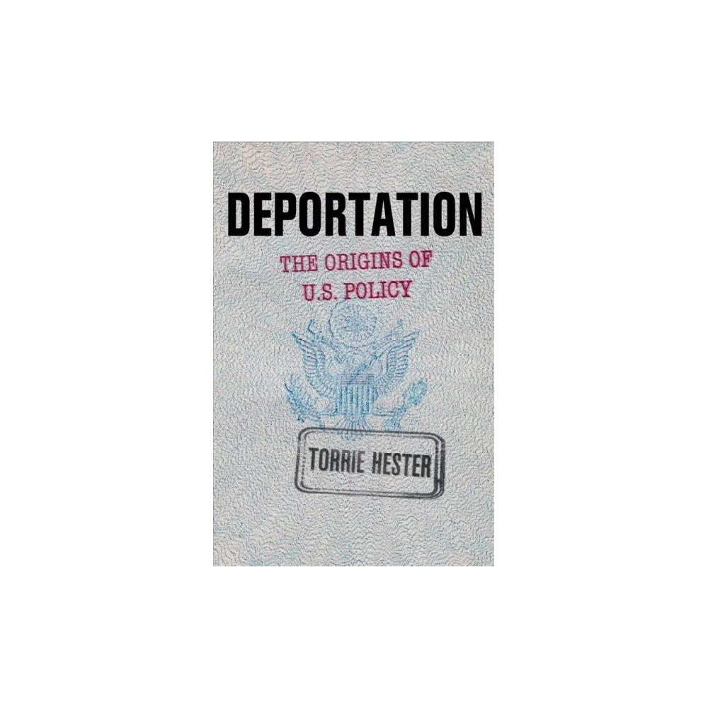 Deportation : The Origins of U.s. Policy (Hardcover) (Torrie Hester)