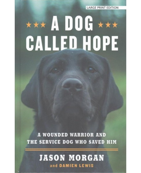 Dog Called Hope : A Wounded Warrior and the Service Dog Who Saved Him -  Large Print (Hardcover) - image 1 of 1