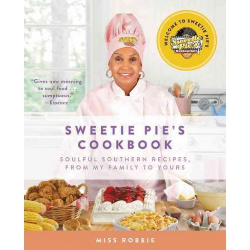 Sweetie Pies Cookbook Soulful Southern Recipes From My Family To