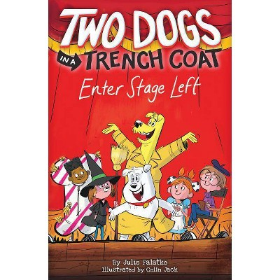 Two Dogs in a Trench Coat Enter Stage Left (Two Dogs in a Trench Coat #4), 4 - by  Julie Falatko (Hardcover)