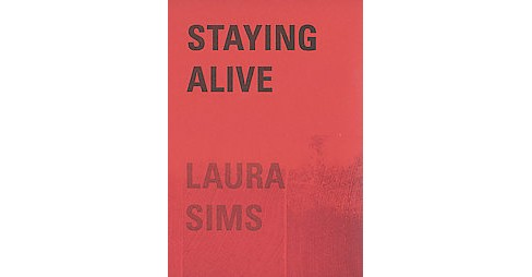 Staying Alive (Paperback) (Laura Sims) - image 1 of 1
