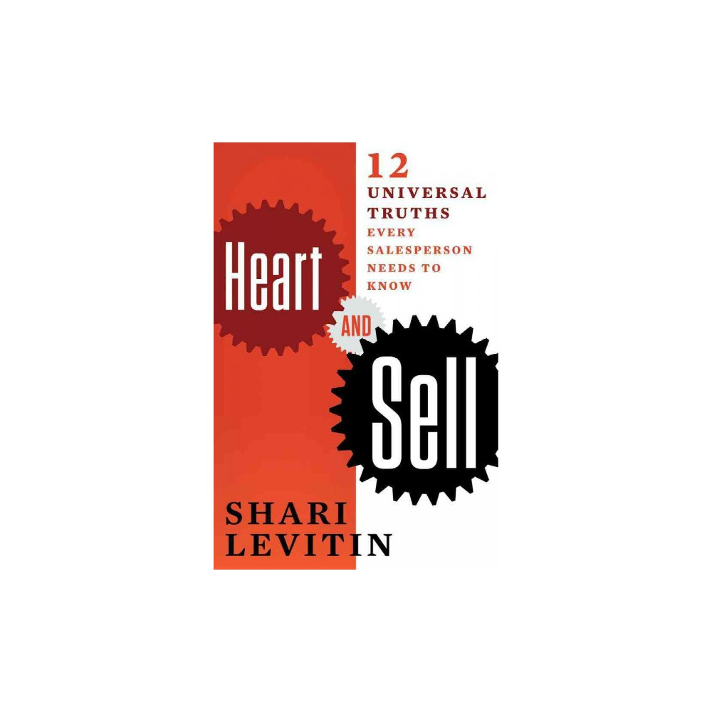 Heart and Sell : 10 Universal Truths Every Salesperson Needs to Know (Paperback) (Shari Levitin)