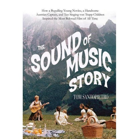 The Sound of Music Story - by  Tom Santopietro (Hardcover) - image 1 of 1