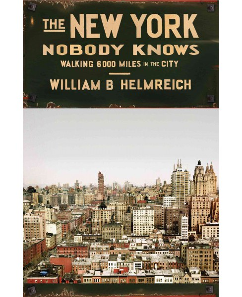 New York Nobody Knows : Walking 6,000 Miles in the City (Reprint) (Paperback) (William B. Helmreich) - image 1 of 1
