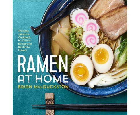 Ramen at Home : The Easy Japanese Cookbook for Classic Ramen and Bold New Flavors (Paperback) (Brian - image 1 of 1