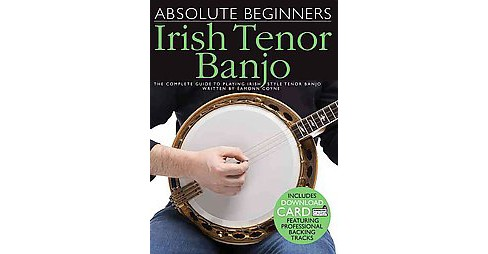 Absolute Beginners - Irish Tenor Banjo : The Complete Guide to Playing Irish Style Tenor Banjo - image 1 of 1
