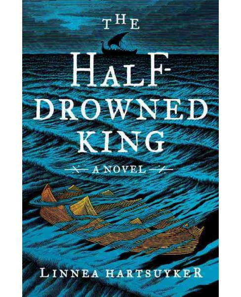 Half-Drowned King -  by Linnea Hartsuyker (Hardcover) - image 1 of 1