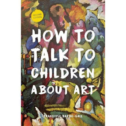 How to Talk to Children about Art - 2 Edition by  Franocoise Barbe-Gall (Paperback) - image 1 of 1
