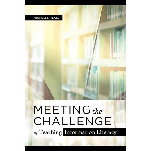 Meeting the Challenge of Teaching Information Literacy - by  Michelle Reale (Paperback) - image 1 of 1