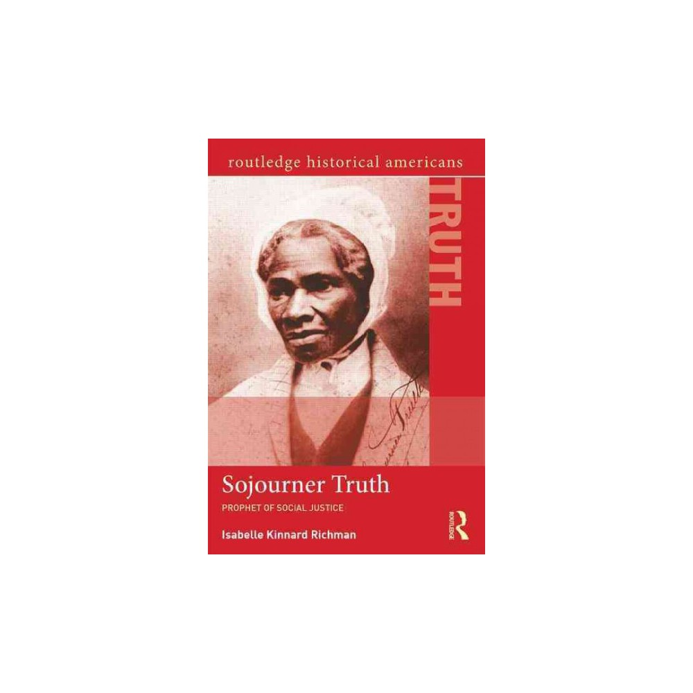 Sojourner Truth : Prophet of Social Justice - by Isabelle Kinnard Richman (Paperback)