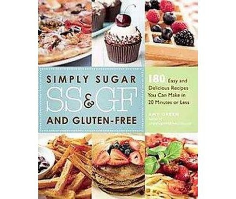 Simply Sugar and Gluten-Free : 180 Easy and Delicious Recipes You Can Make in 20 Minutes or Less - image 1 of 1