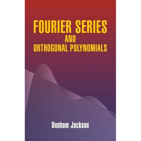 Fourier Series and Orthogonal Polynomials - (Dover Books on Mathematics) by  Dunham Jackson (Paperback) - image 1 of 1