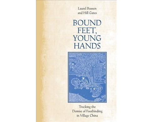 Bound Feet, Young Hands : Tracking the Demise of Footbinding in Village China (Hardcover) (Laurel - image 1 of 1