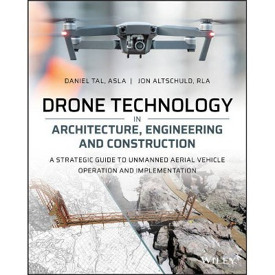 Drone Technology in Architecture, Engineering and Construction - by  Daniel Tal & Jon Altschuld (Paperback)