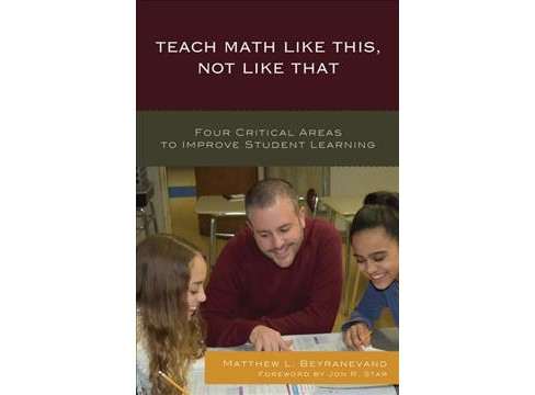 Teach Math Like This, Not Like That : Four Critical Areas to Improve Student Learning (Paperback) - image 1 of 1