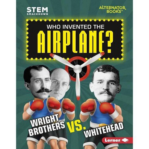 Who Invented the Airplane? - (Stem Smackdown (Alternator Books (R) )) by  Karen Kenney (Hardcover) - image 1 of 1