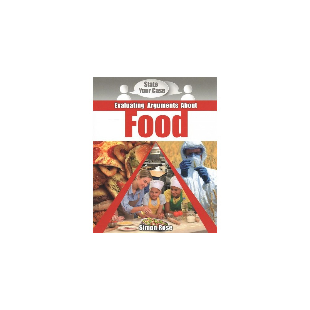 Evaluating Arguments About Food - (State Your Case) by Simon Rose (Paperback)