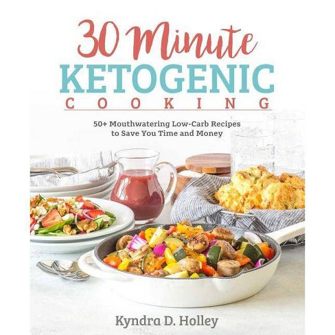 30 Minute Ketogenic Cooking - by  Kyndra Holley (Paperback) - image 1 of 1