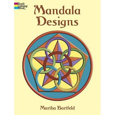 Mandala Designs Coloring Book - (Dover Design Coloring Books) by  Martha Bartfeld & Coloring Books for Adults (Paperback)