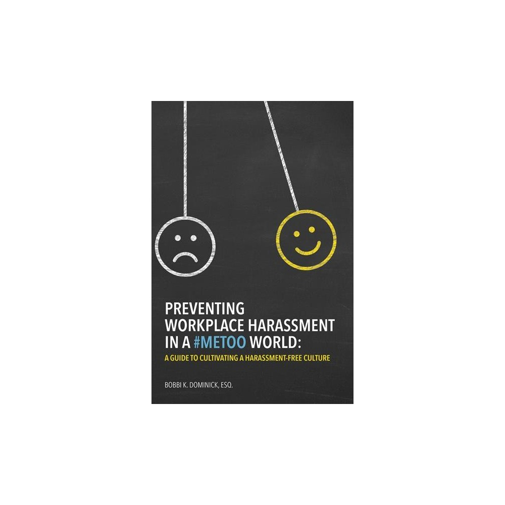 Preventing Workplace Harassment in a #metoo World : A Guide to Cultivating a Harassment-free Culture