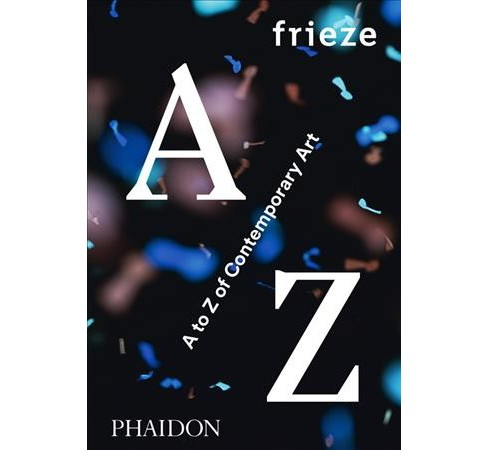 Frieze A to Z of Contemporary Art (Hardcover) - image 1 of 1