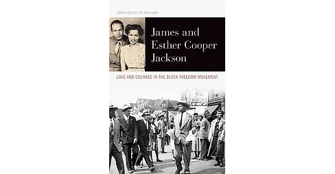 James and Esther Cooper Jackson : Love and Courage in the Black Freedom Movement (Hardcover) (Sara - image 1 of 1