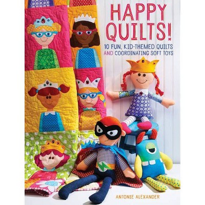 Happy Quilts! - by  Antonie Alexander (Paperback)