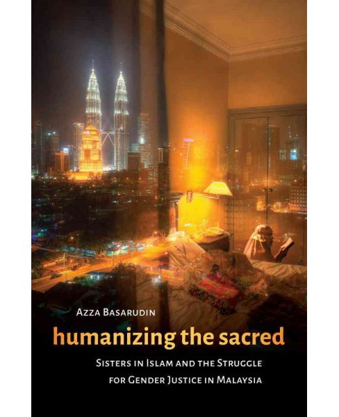 Humanizing the Sacred : Sisters in Islam and the Struggle for Gender Justice in Malaysia (Paperback) - image 1 of 1