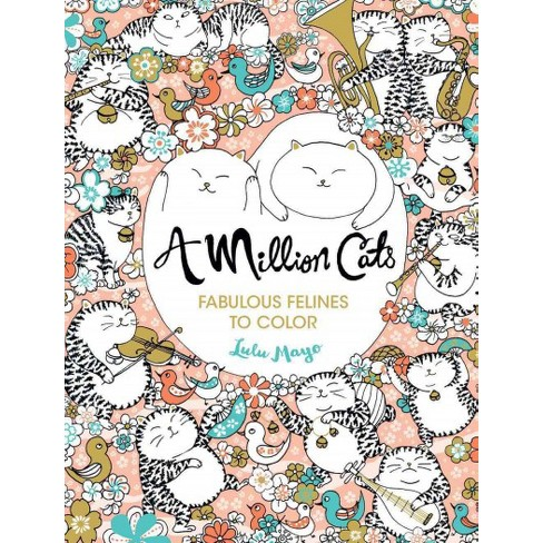 A Million Cats Adult Coloring Book: Fabulous Felines to Color by Lulu Mayo (Paperback) - image 1 of 1