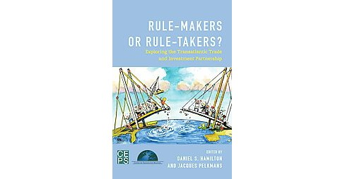 Rule-Makers or Rule-Takers? : Exploring the Transatlantic Trade and Investment Partnership (Paperback) - image 1 of 1