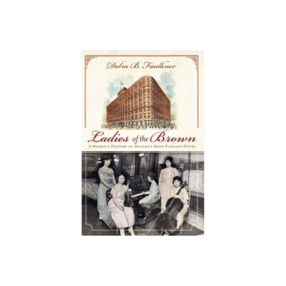 Ladies Of The Brown Landmarks By Debra Faulkner Paperback