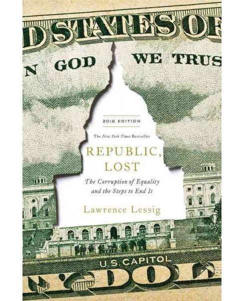 Republic, Lost : The Corruption of Equality and the Steps to End It (Revised) (Hardcover) (Lawrence - image 1 of 1