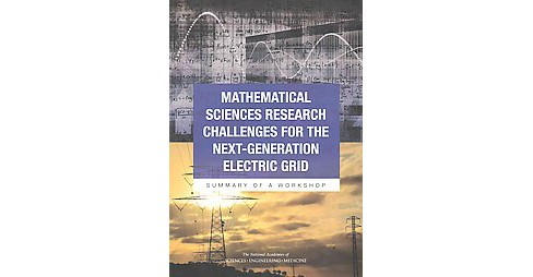 Mathematical Sciences Research Challenges for the Next-Generation Electric Grid : Summary of a Workshop - image 1 of 1