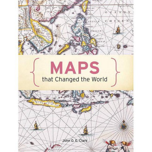 Maps That Changed the World - by  John O E Clark (Hardcover) - image 1 of 1