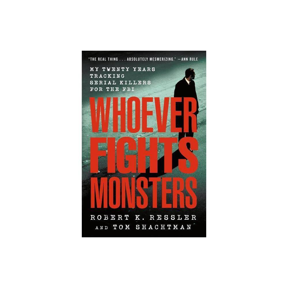 Whoever Fights Monsters By Robert K Ressler Tom Shachtman Paperback