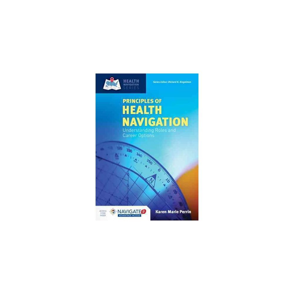 Principles of Health Navigation : Understanding Roles and Career Options (Paperback) (Ph.D. Karen Marie
